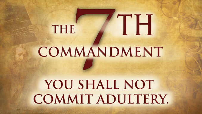 Seventh Commandment: Be Faithful