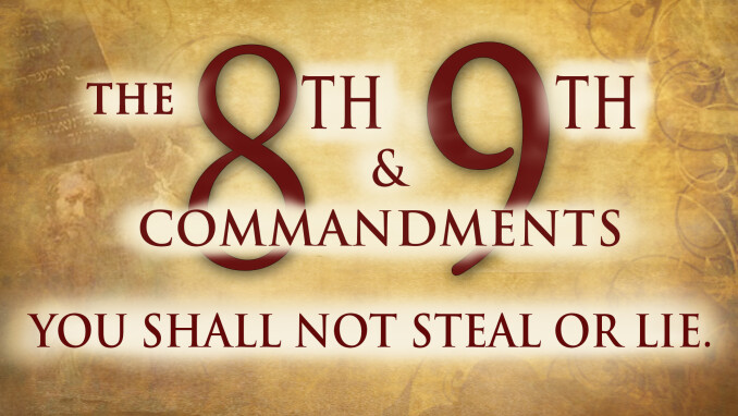 Eighth & Ninth Commandments: No Stealing or Lying