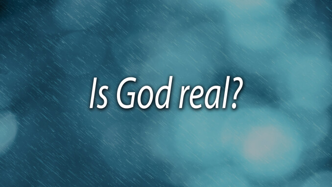 Dear Pastor Chris: Is God Real?