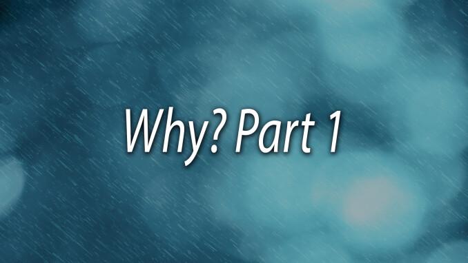Dear Pastor Chris: Why, Pt. 1