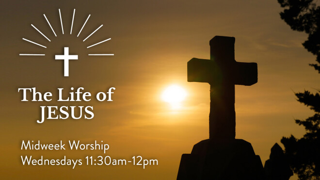 Life of Jesus Midweek Worship Service