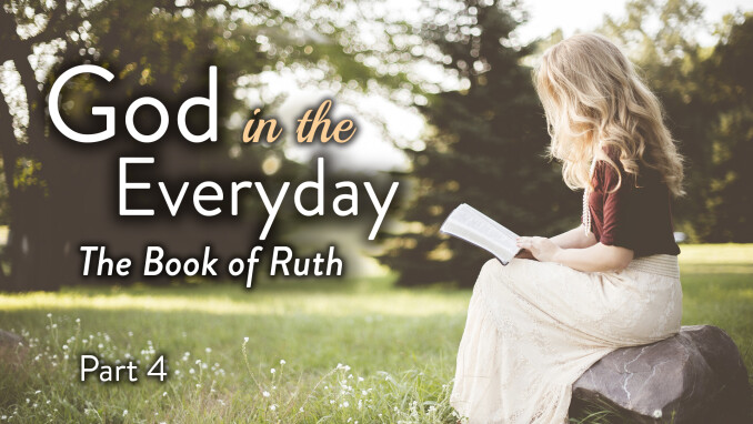 God in the Everyday: Ruth 4