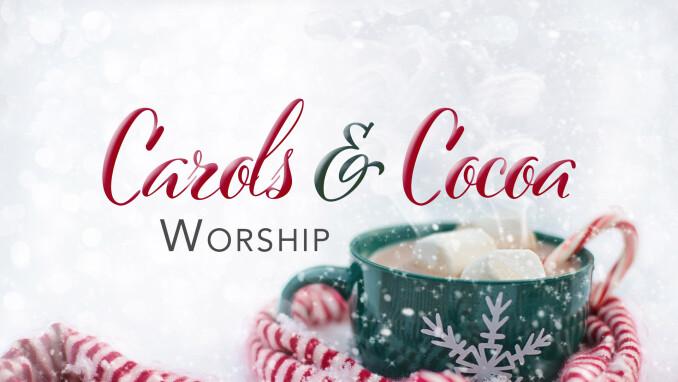 Carols and Cocoa Worship