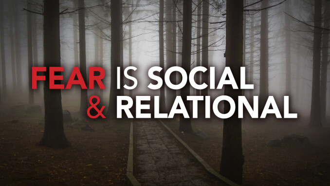 On Fears and Faith: Social and Relational