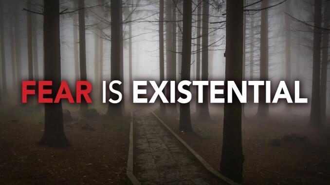 On Fears and Faith: Existential